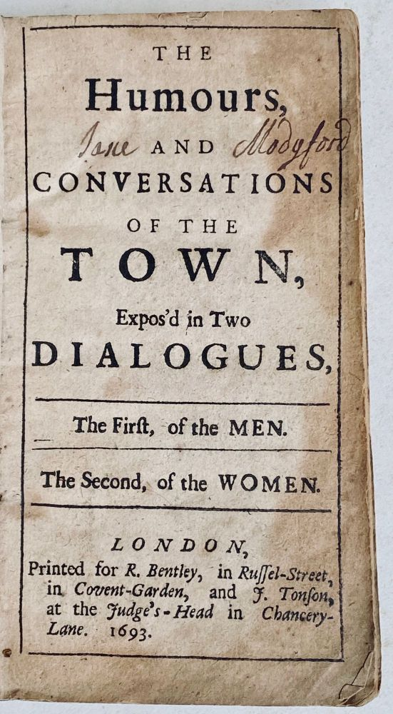 The Humours and conversations of the town expos'd in two dialogues : the first, of the men, the second, of the women. 342 J. Attributed to James Wright.
