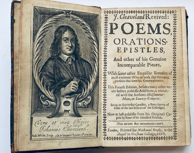 J. Cleaveland Revived: Poems, Orations, Epistles, And other of his Genuine Incomparable Pieces, never before publisht. With Some other Expuisite Remains of the most eminent Wits of both the Universities that were his Contemporaries. John Cleveland.