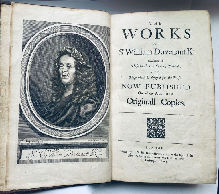 The Works of Sir William Davenant Kt, Consisting of those which were formerly Printed, and those which he design'd for the Press: Now Published out of the Authors Originall Copies. William Davenant Davenant.
