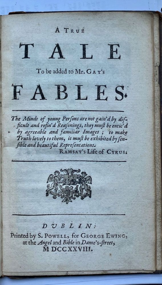 A true tale to be added to Mr. Gay's fables[.] Bound after FABLES. Invented for the amusement of His Highness William Duke of Cumberland. By Mr. Gay. Mary Barber, approximately, John Bound after Gay.