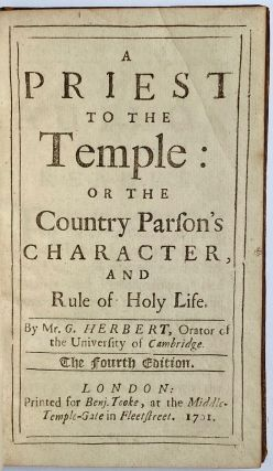 A Priest To The Temple: Or The Country Parson's Character, And Rule of Holy Life. By Mr. G....