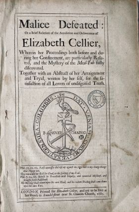 Malice defeated, or, A brief relation of the accusation and deliverance of Elizabeth Cellier...