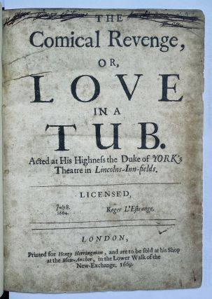 The comical revenge, or, love in a tub. Acted at His Highness the Duke of York's Theatre in...