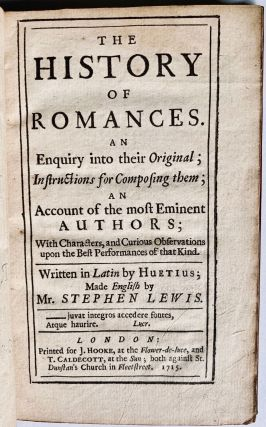 The history of romances. An enquiry into their original; instructions for composing them; an...